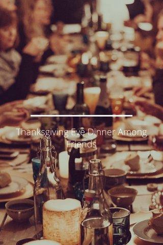 Thanksgiving Eve Dinner Among Friends