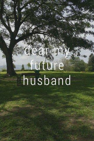 dear my future husband