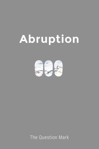 Abruption The Question Mark