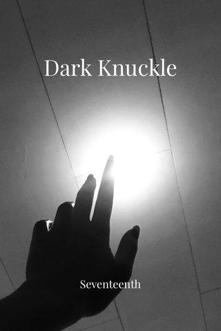 Dark Knuckle Seventeenth