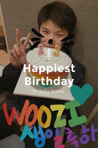 Happiest Birthday Fr. baby Wooie.