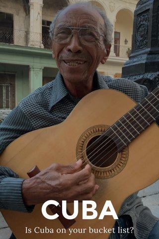 CUBA Is Cuba on your bucket list?
