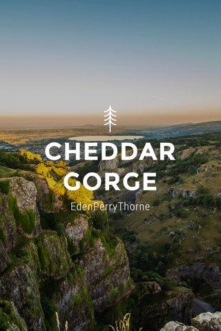 CHEDDAR GORGE EdenPerryThorne