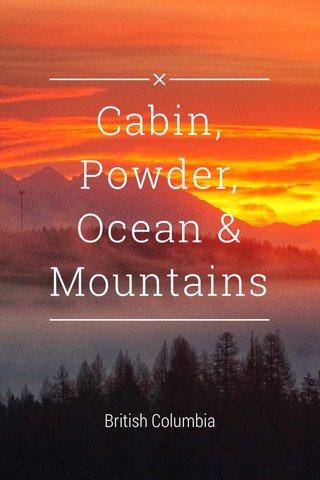 Cabin, Powder, Ocean & Mountains British Columbia