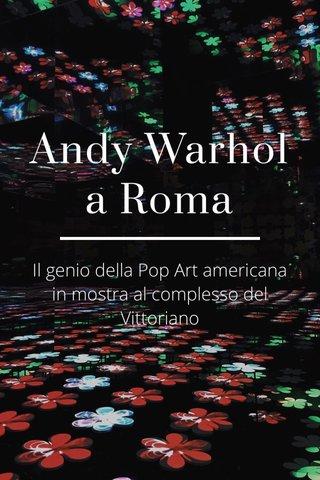 Andy Warhol a Roma Il genio della Pop Art americana in mostra al complesso del Vittoriano