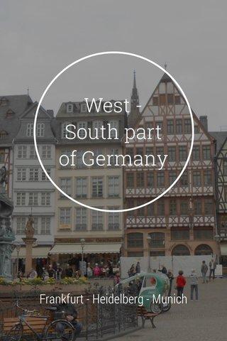 West - South part of Germany Frankfurt - Heidelberg - Munich