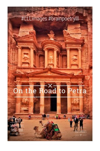 On the Road to Petra #LLLimages #brainpoetrylll