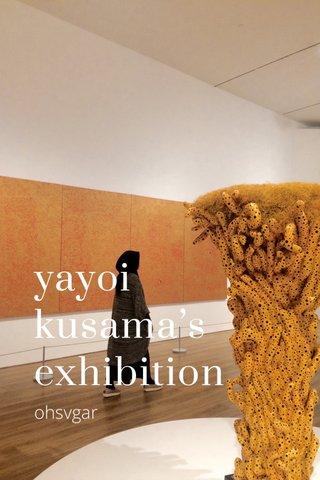yayoi kusama's exhibition ohsvgar