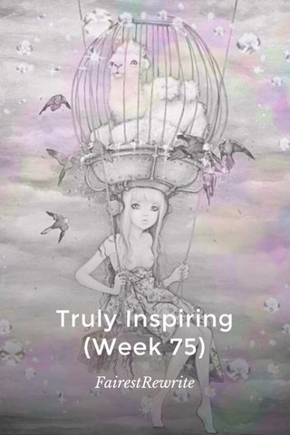 Truly Inspiring (Week 75) FairestRewrite