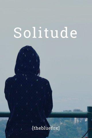 Solitude [thebluefox]