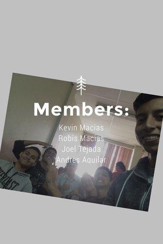 Members: Kevin Macias Robis Macias Joel Tejada Andres Aguilar David Gomes Josué Moran