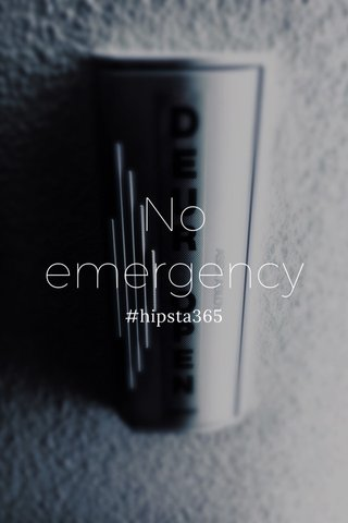 No emergency #hipsta365
