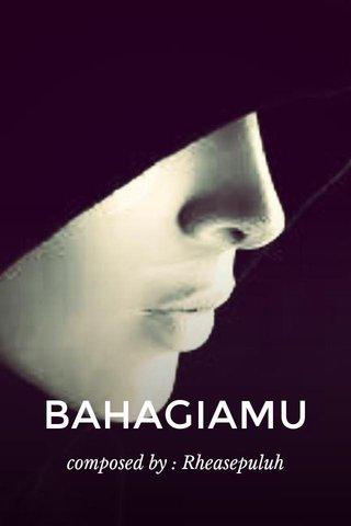 BAHAGIAMU composed by : Rheasepuluh