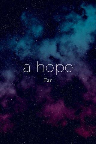 a hope Far