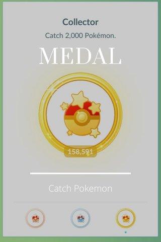 MEDAL Catch Pokemon