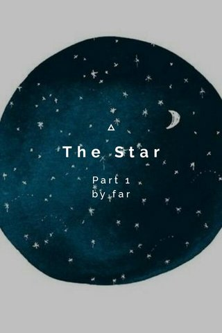 The Star Part 1 by far