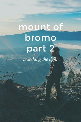 mount of bromo part 2 searching the light