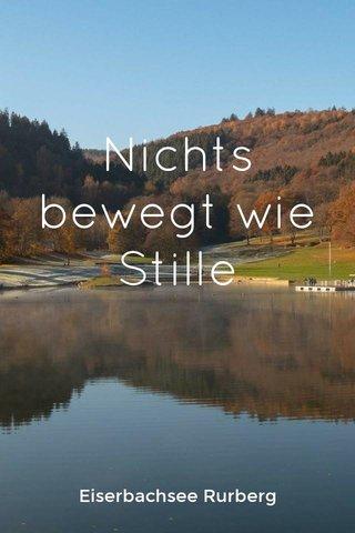 Nichts bewegt wie Stille Eiserbachsee Rurberg