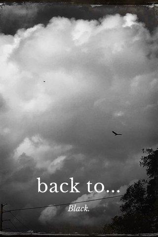back to... Black.