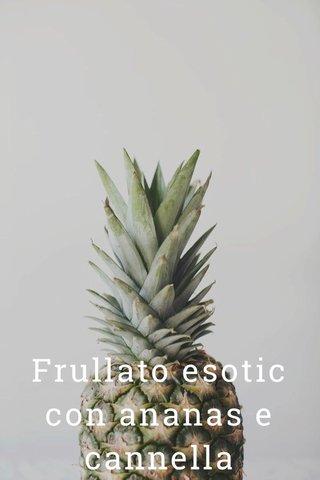 Frullato esotic con ananas e cannella