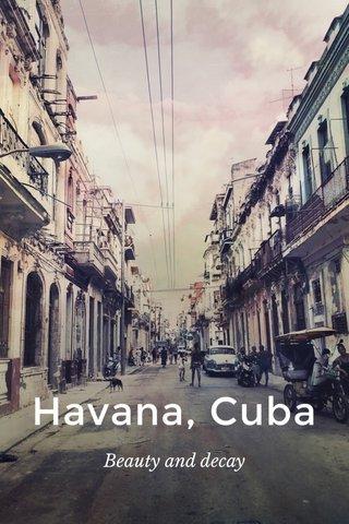 Havana, Cuba Beauty and decay