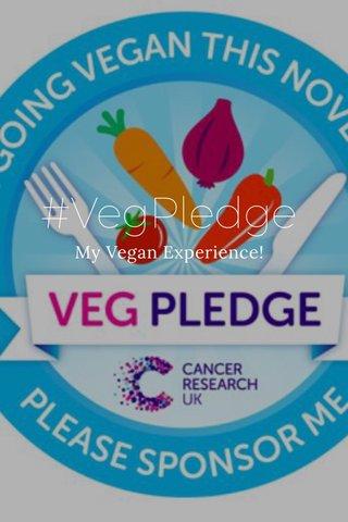 #VegPledge My Vegan Experience!