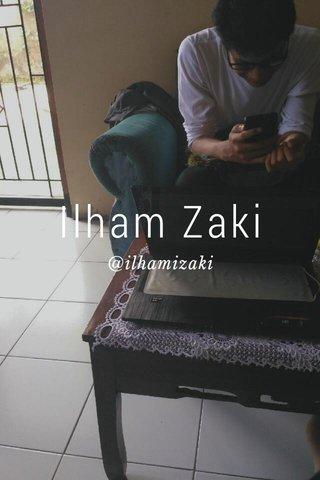 Ilham Zaki @ilhamizaki