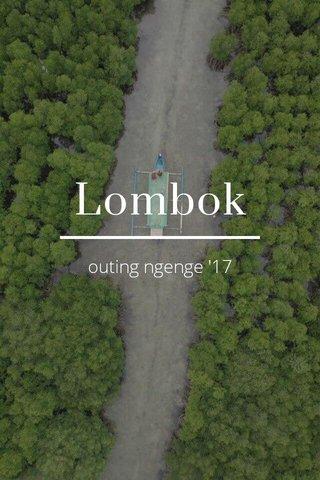 Lombok outing ngenge '17