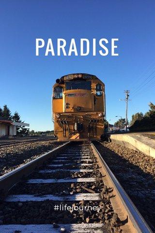 PARADISE #lifejourney