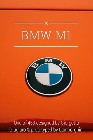 BMW M1 One of 453 designed by Giorgetto Giugiaro & prototyped by Lamborghini