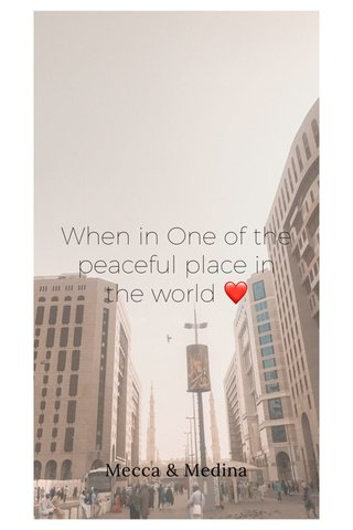 When in One of the peaceful place in the world ❤️ Mecca & Medina