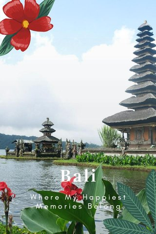Bali Where My Happiest Memories Belong