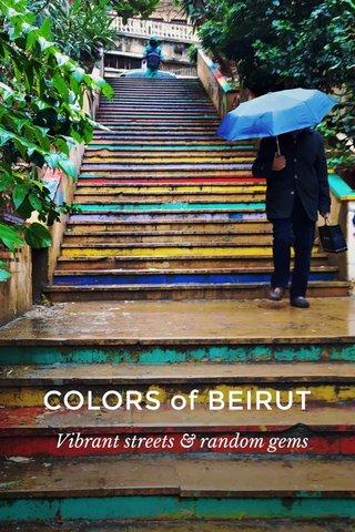 COLORS of BEIRUT Vibrant streets & random gems