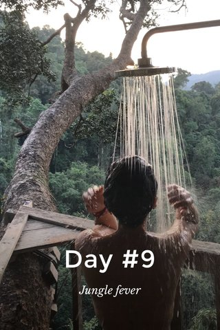Day #9 Jungle fever