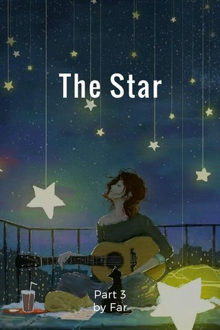 The Star Part 3 by Far