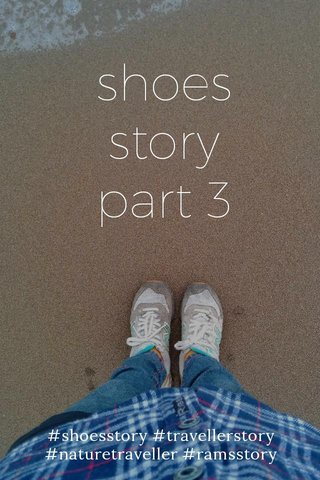 shoes story part 3 #shoesstory #travellerstory #naturetraveller #ramsstory