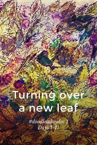 Turning over a new leaf #doodleadaydec 1 Days 1-11