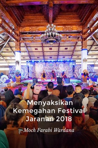 Menyaksikan Kemegahan Festival Jaranan 2018 Moch Farabi Wardana