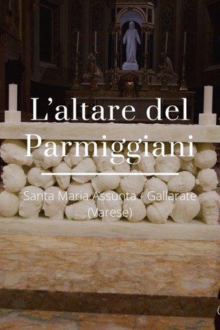 L'altare del Parmiggiani Santa Maria Assunta - Gallarate (Varese)