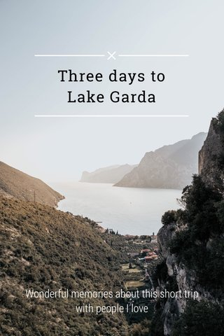 Three days to Lake Garda Wonderful memories about this short trip with people I love