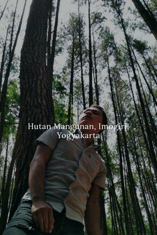 Hutan Mangunan, Imogiri, Yogyakarta