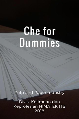 Che for Dummies Pulp and Paper Industry Divisi Keilmuan dan Keprofesian HIMATEK ITB 2018