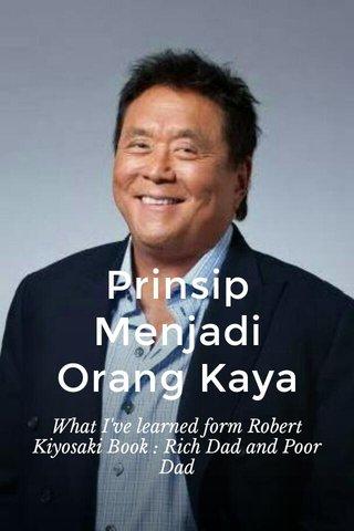 Prinsip Menjadi Orang Kaya What I've learned form Robert Kiyosaki Book : Rich Dad and Poor Dad