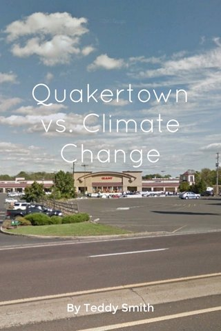 Quakertown vs. Climate Change By Teddy Smith