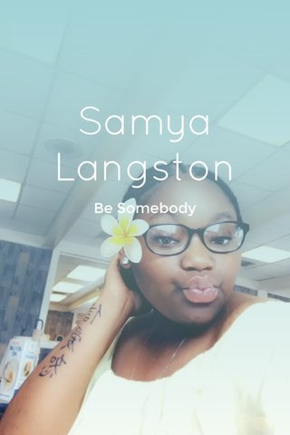 Samya Langston Be Somebody