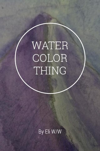 WATER COLOR THING By Eli W/W