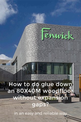 How to do glue down an 80X40M woodfloor without expansion gaps? in an easy and reliable way