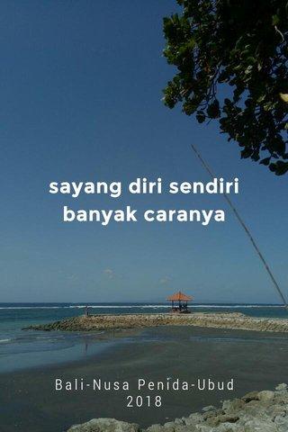 sayang diri sendiri banyak caranya Bali-Nusa Penida-Ubud 2018