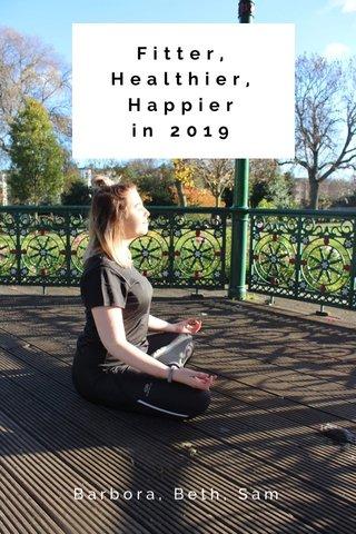 Fitter, Healthier, Happier in 2019 Barbora, Beth, Sam