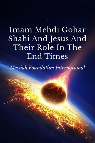 Imam Mehdi Gohar Shahi And Jesus And Their Role In The End Times Messiah Foundation International